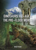 Dinosaurs, Ice-Age and the Pre-Flood World
