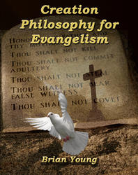 Creation Philosophy in Evangelism by Brian Young Creation Instruction
