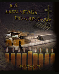 Jesus, Biblical Festivals and the Modern Church by Brian Young